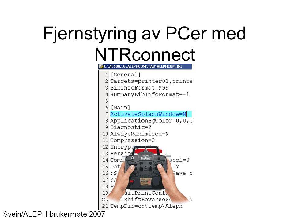 Fjernstyring av PCer med NTRconnect Svein/ALEPH brukermøte 2007