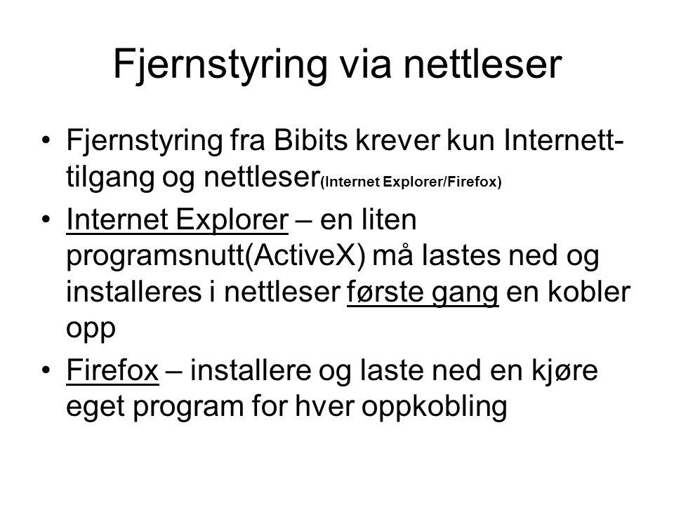 Fjernstyring via nettleser Fjernstyring fra Bibits krever kun Internett- tilgang og nettleser (Internet Explorer/Firefox) Internet Explorer – en liten