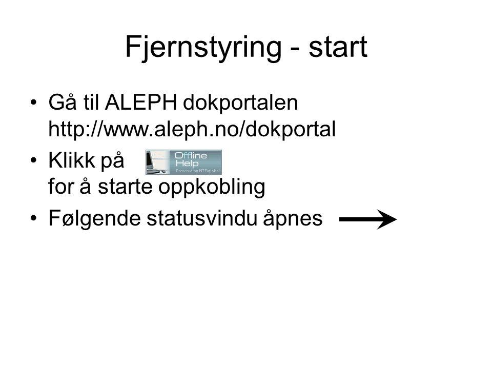 Fjernstyring - start Gå til ALEPH dokportalen http://www.aleph.no/dokportal Klikk på for å starte oppkobling Følgende statusvindu åpnes