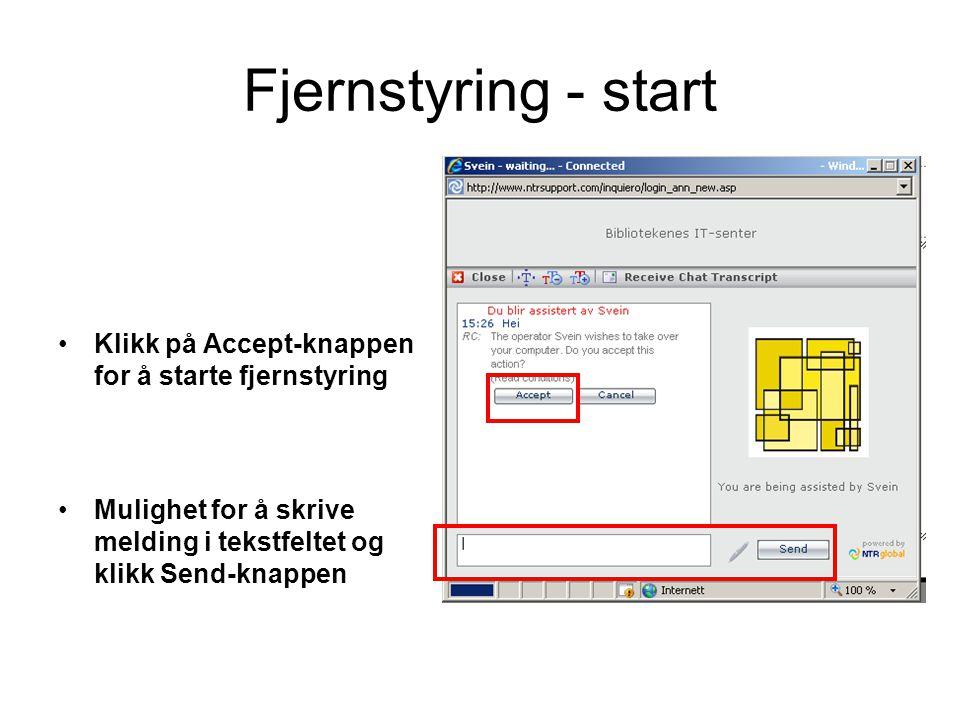 Fjernstyring - start Klikk på Accept-knappen for å starte fjernstyring Mulighet for å skrive melding i tekstfeltet og klikk Send-knappen