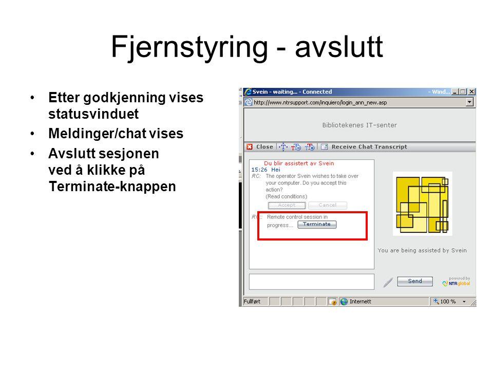 Fjernstyring - avslutt Etter godkjenning vises statusvinduet Meldinger/chat vises Avslutt sesjonen ved å klikke på Terminate-knappen