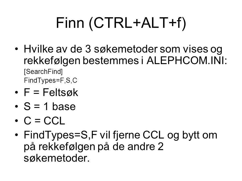 Finn (CTRL+ALT+f) Hvilke av de 3 søkemetoder som vises og rekkefølgen bestemmes i ALEPHCOM.INI: [SearchFind] FindTypes=F,S,C F = Feltsøk S = 1 base C = CCL FindTypes=S,F vil fjerne CCL og bytt om på rekkefølgen på de andre 2 søkemetoder.