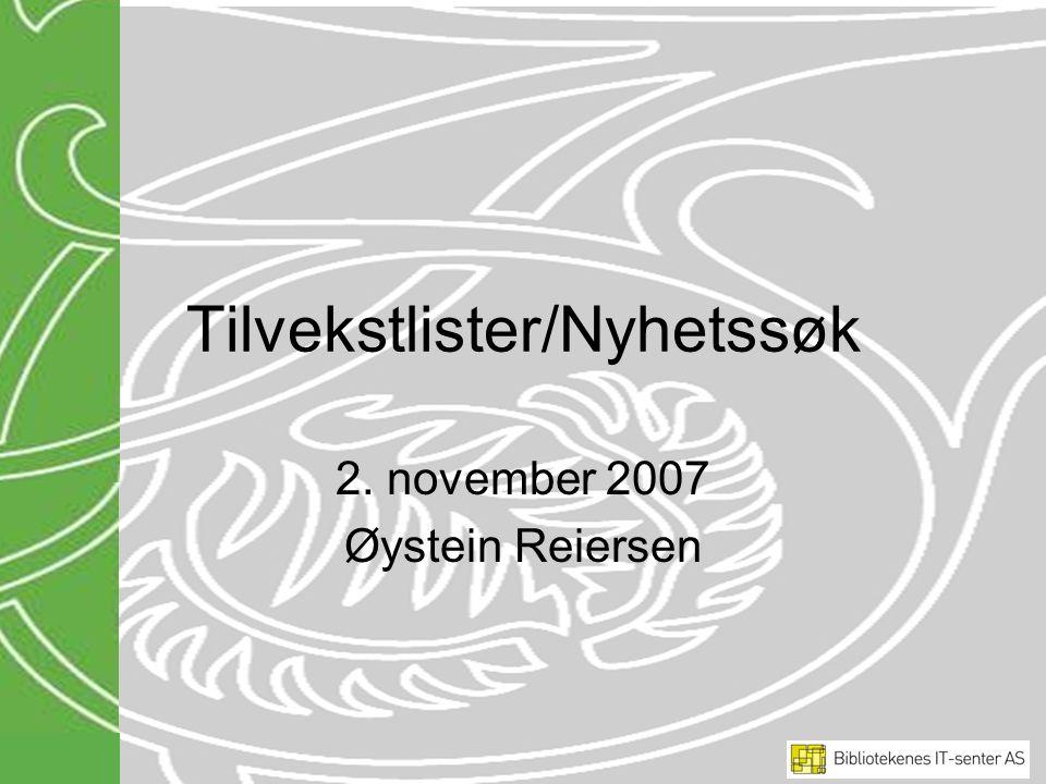Tilvekstlister/Nyhetssøk 2. november 2007 Øystein Reiersen
