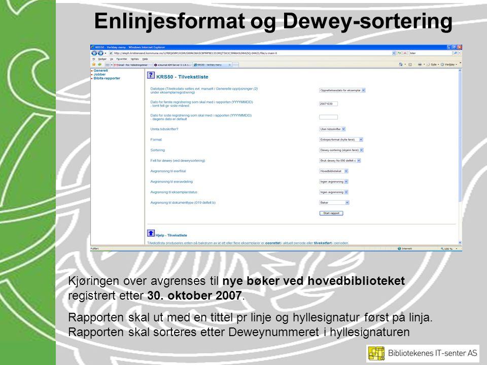 Enlinjesformat og Dewey-sortering Kjøringen over avgrenses til nye bøker ved hovedbiblioteket registrert etter 30.