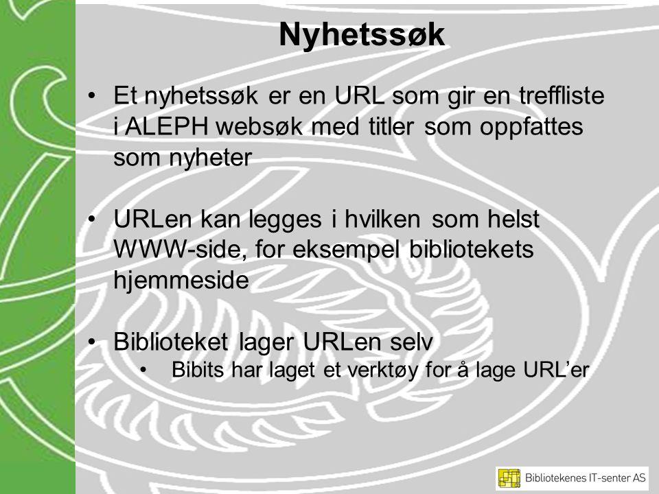 Nyhetssøk Et nyhetssøk er en URL som gir en treffliste i ALEPH websøk med titler som oppfattes som nyheter URLen kan legges i hvilken som helst WWW-side, for eksempel bibliotekets hjemmeside Biblioteket lager URLen selv Bibits har laget et verktøy for å lage URL'er