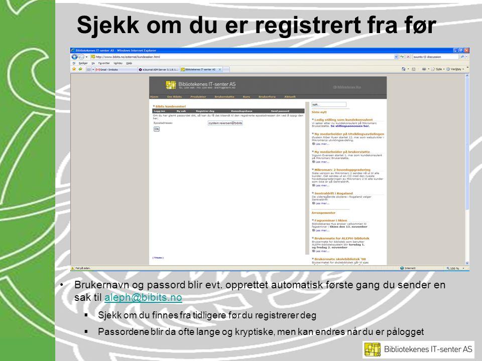 Sjekk om du er registrert fra før Brukernavn og passord blir evt.