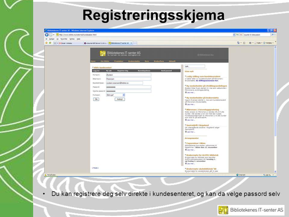 Registreringsskjema Du kan registrere deg selv direkte i kundesenteret, og kan da velge passord selv