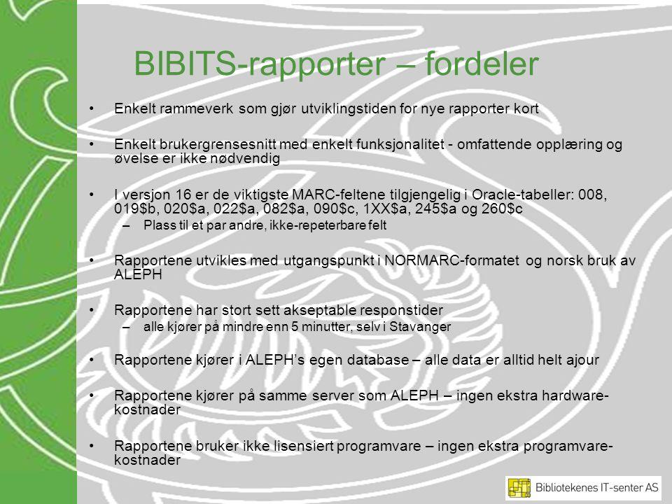 BIBITS-rapporter – fordeler Enkelt rammeverk som gjør utviklingstiden for nye rapporter kort Enkelt brukergrensesnitt med enkelt funksjonalitet - omfa
