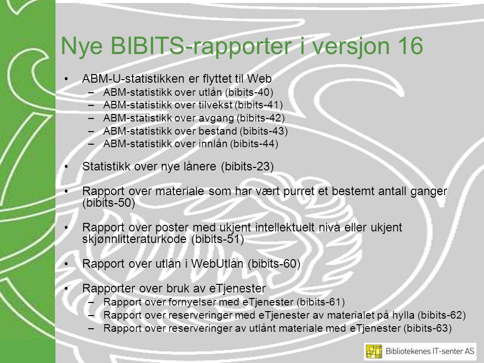 Nye BIBITS-rapporter i versjon 16 ABM-U-statistikken er flyttet til Web –ABM-statistikk over utlån (bibits-40) –ABM-statistikk over tilvekst (bibits-4