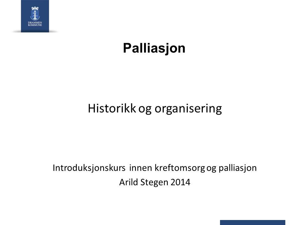 Palliasjon Historikk og organisering Introduksjonskurs innen kreftomsorg og palliasjon Arild Stegen 2014