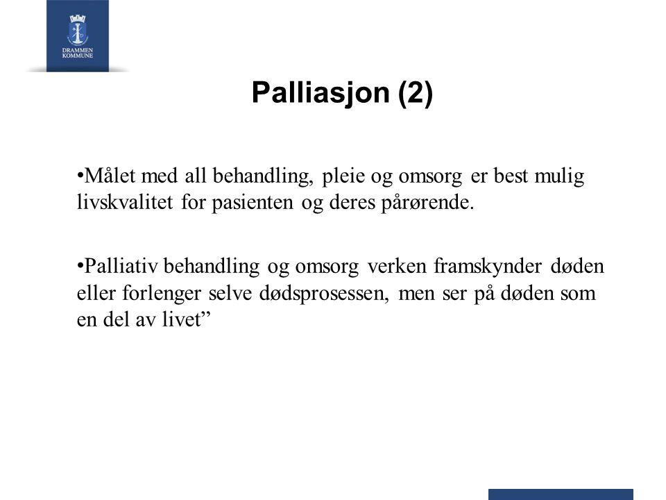 Palliasjon (2) Målet med all behandling, pleie og omsorg er best mulig livskvalitet for pasienten og deres pårørende. Palliativ behandling og omsorg v