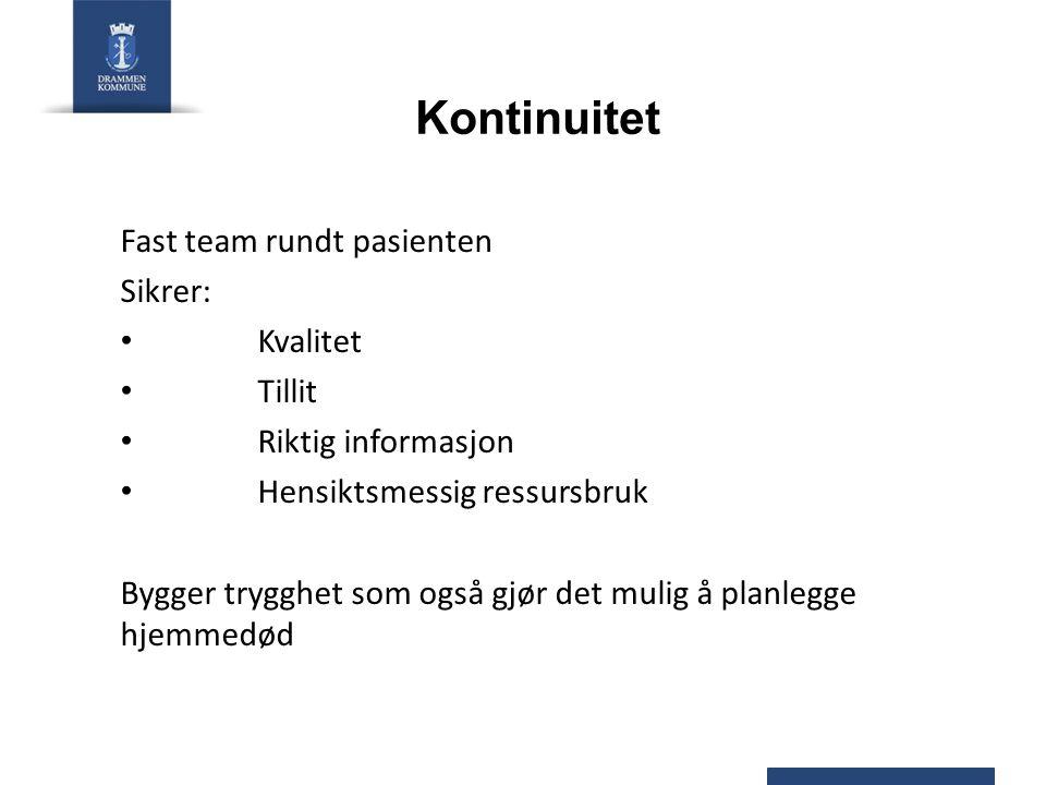 Kontinuitet Fast team rundt pasienten Sikrer: Kvalitet Tillit Riktig informasjon Hensiktsmessig ressursbruk Bygger trygghet som også gjør det mulig å