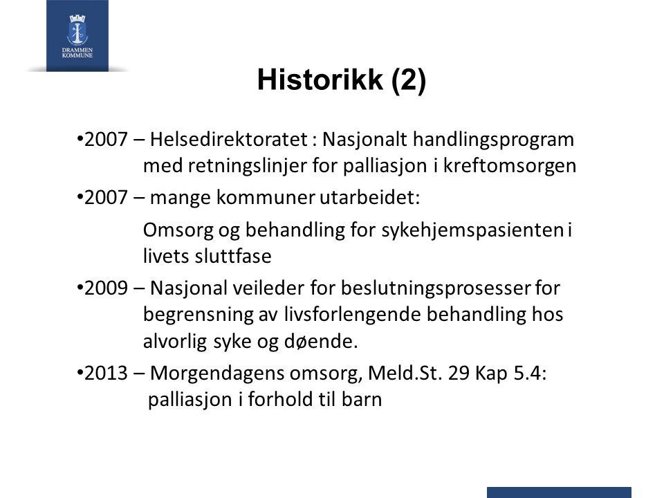 Historikk (2) 2007 – Helsedirektoratet : Nasjonalt handlingsprogram med retningslinjer for palliasjon i kreftomsorgen 2007 – mange kommuner utarbeidet