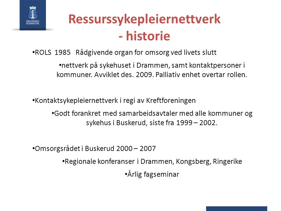 Ressurssykepleiernettverk - historie ROLS 1985 Rådgivende organ for omsorg ved livets slutt nettverk på sykehuset i Drammen, samt kontaktpersoner i ko