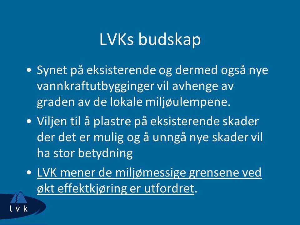 LVKs budskap Synet på eksisterende og dermed også nye vannkraftutbygginger vil avhenge av graden av de lokale miljøulempene. Viljen til å plastre på e