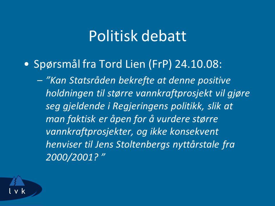 """Politisk debatt Spørsmål fra Tord Lien (FrP) 24.10.08: –""""Kan Statsråden bekrefte at denne positive holdningen til større vannkraftprosjekt vil gjøre s"""