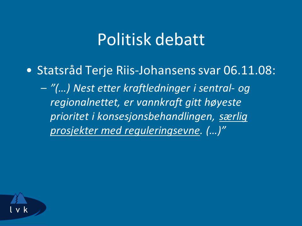 Politisk debatt Statsråd Terje Riis-Johansens svar 06.11.08: – (…) Nest etter kraftledninger i sentral- og regionalnettet, er vannkraft gitt høyeste prioritet i konsesjonsbehandlingen, særlig prosjekter med reguleringsevne.