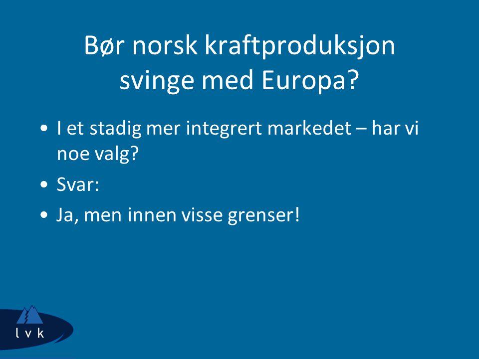 Bør norsk kraftproduksjon svinge med Europa? I et stadig mer integrert markedet – har vi noe valg? Svar: Ja, men innen visse grenser!