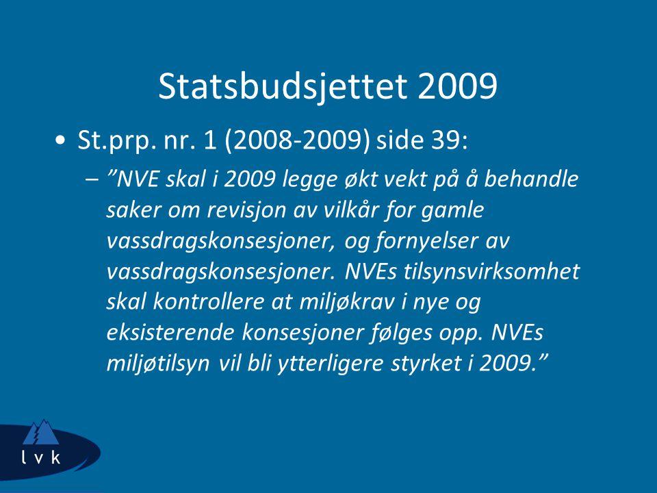 """Statsbudsjettet 2009 St.prp. nr. 1 (2008-2009) side 39: –""""NVE skal i 2009 legge økt vekt på å behandle saker om revisjon av vilkår for gamle vassdrags"""