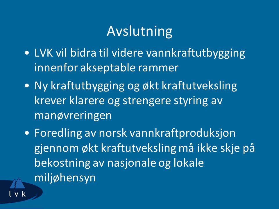Avslutning LVK vil bidra til videre vannkraftutbygging innenfor akseptable rammer Ny kraftutbygging og økt kraftutveksling krever klarere og strengere styring av manøvreringen Foredling av norsk vannkraftproduksjon gjennom økt kraftutveksling må ikke skje på bekostning av nasjonale og lokale miljøhensyn