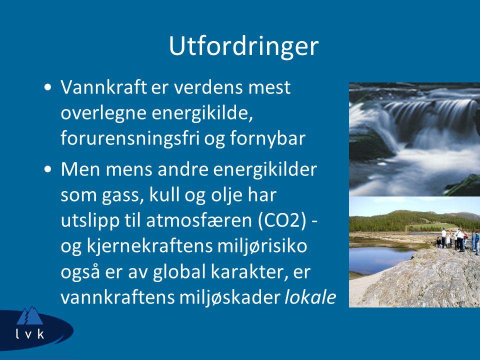 Utfordringer Vannkraft er verdens mest overlegne energikilde, forurensningsfri og fornybar Men mens andre energikilder som gass, kull og olje har utslipp til atmosfæren (CO2) - og kjernekraftens miljørisiko også er av global karakter, er vannkraftens miljøskader lokale