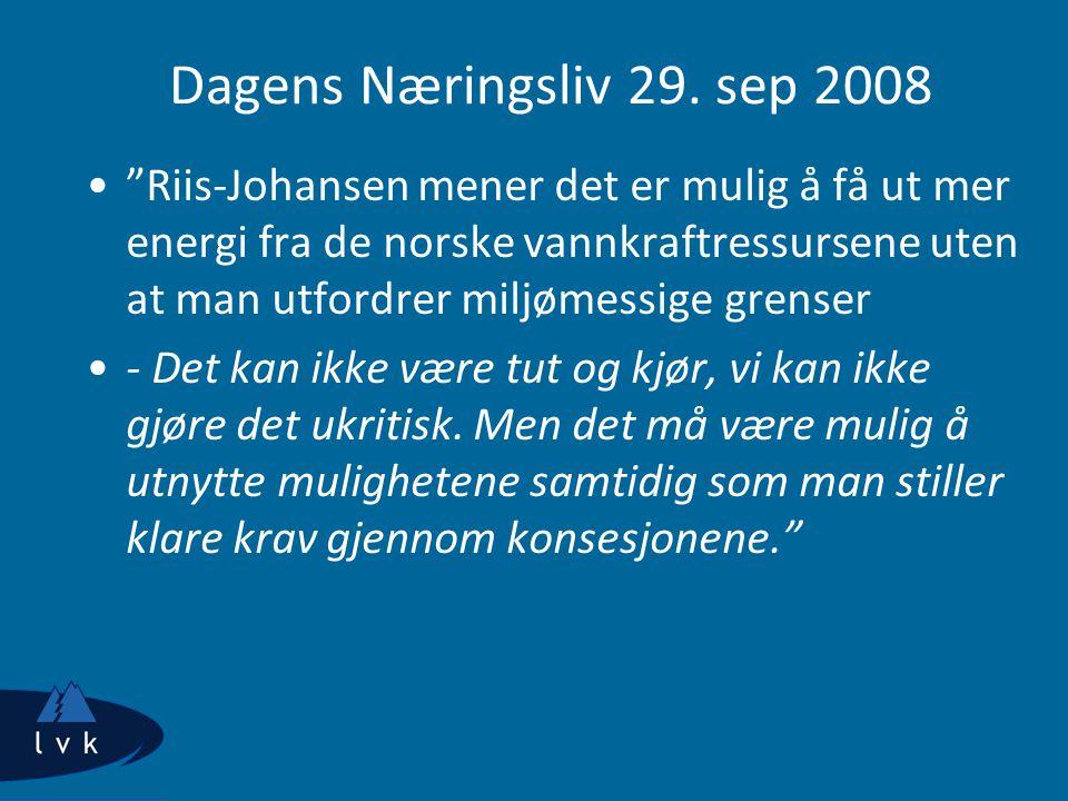 """Dagens Næringsliv 29. sep 2008 """"Riis-Johansen mener det er mulig å få ut mer energi fra de norske vannkraftressursene uten at man utfordrer miljømessi"""