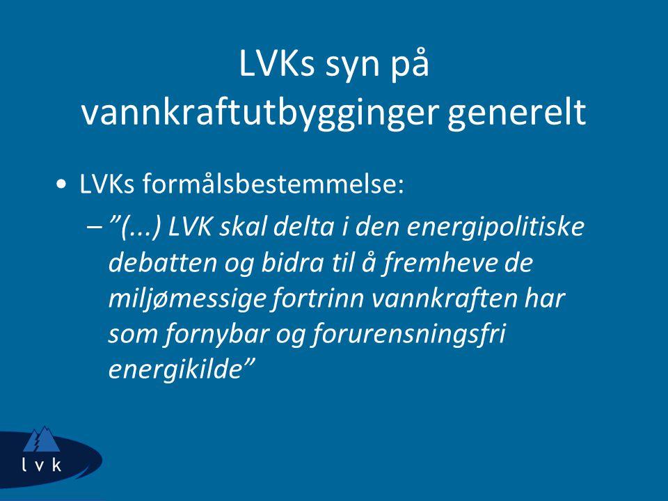 LVKs syn på vannkraftutbygginger generelt LVKs formålsbestemmelse: – (...) LVK skal delta i den energipolitiske debatten og bidra til å fremheve de miljømessige fortrinn vannkraften har som fornybar og forurensningsfri energikilde