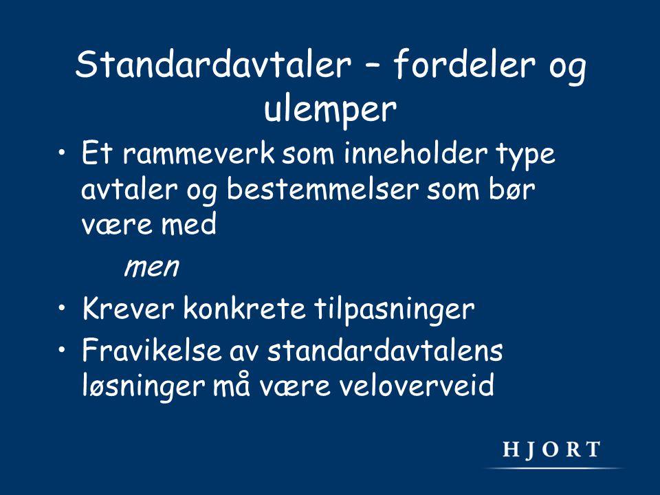 Standardavtaler – fordeler og ulemper Et rammeverk som inneholder type avtaler og bestemmelser som bør være med men Krever konkrete tilpasninger Fravikelse av standardavtalens løsninger må være veloverveid