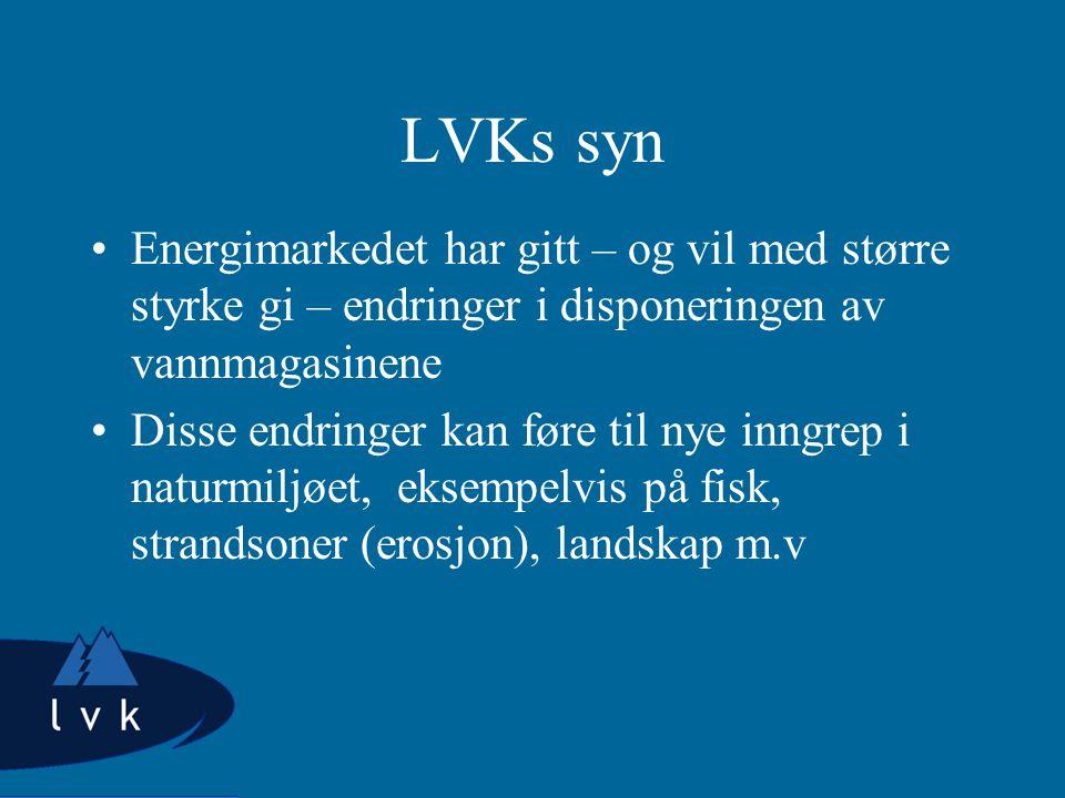 LVKs syn Energimarkedet har gitt – og vil med større styrke gi – endringer i disponeringen av vannmagasinene Disse endringer kan føre til nye inngrep i naturmiljøet, eksempelvis på fisk, strandsoner (erosjon), landskap m.v