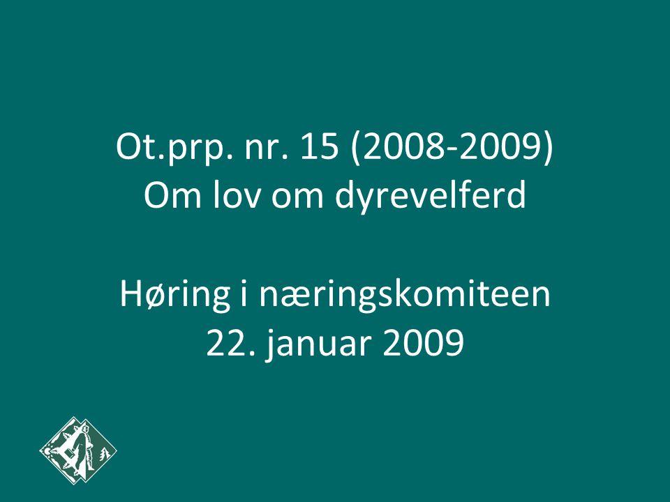 Ot.prp. nr. 15 (2008-2009) Om lov om dyrevelferd Høring i næringskomiteen 22. januar 2009