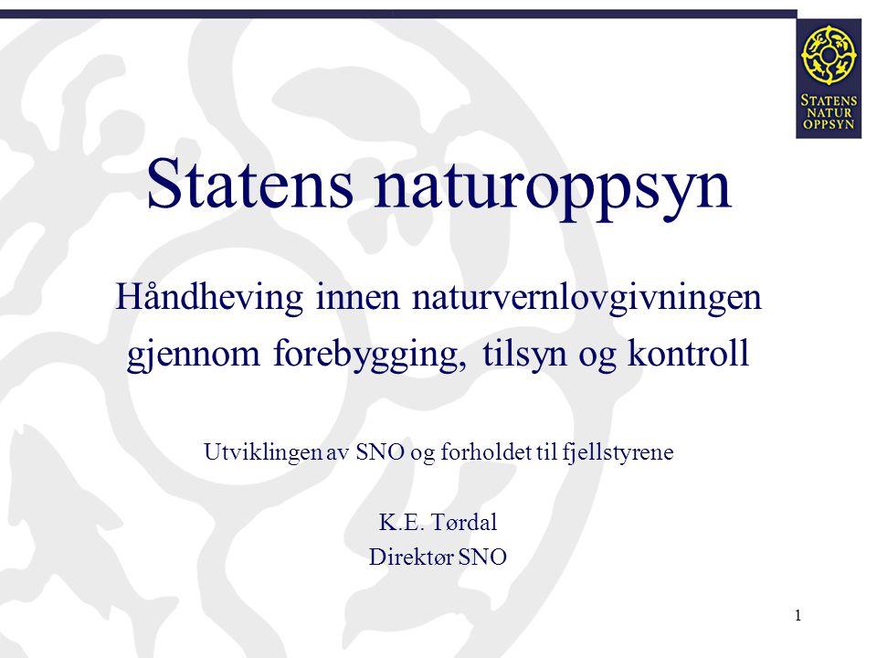 1 Statens naturoppsyn Håndheving innen naturvernlovgivningen gjennom forebygging, tilsyn og kontroll Utviklingen av SNO og forholdet til fjellstyrene K.E.