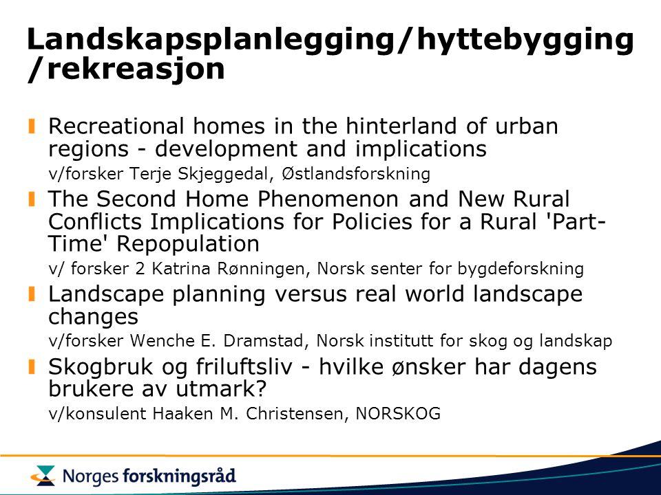 Landskapsplanlegging/hyttebygging /rekreasjon Recreational homes in the hinterland of urban regions - development and implications v/forsker Terje Skj