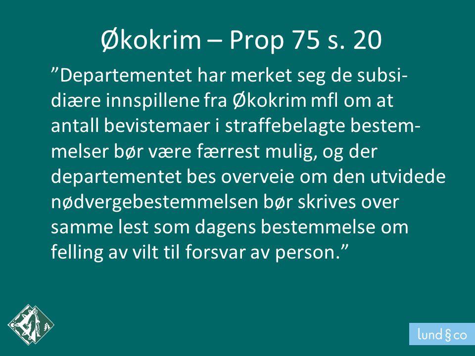 """Økokrim – Prop 75 s. 20 """"Departementet har merket seg de subsi- diære innspillene fra Økokrim mfl om at antall bevistemaer i straffebelagte bestem- me"""