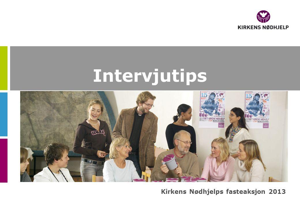 Intervjutips Kirkens Nødhjelps fasteaksjon 2013