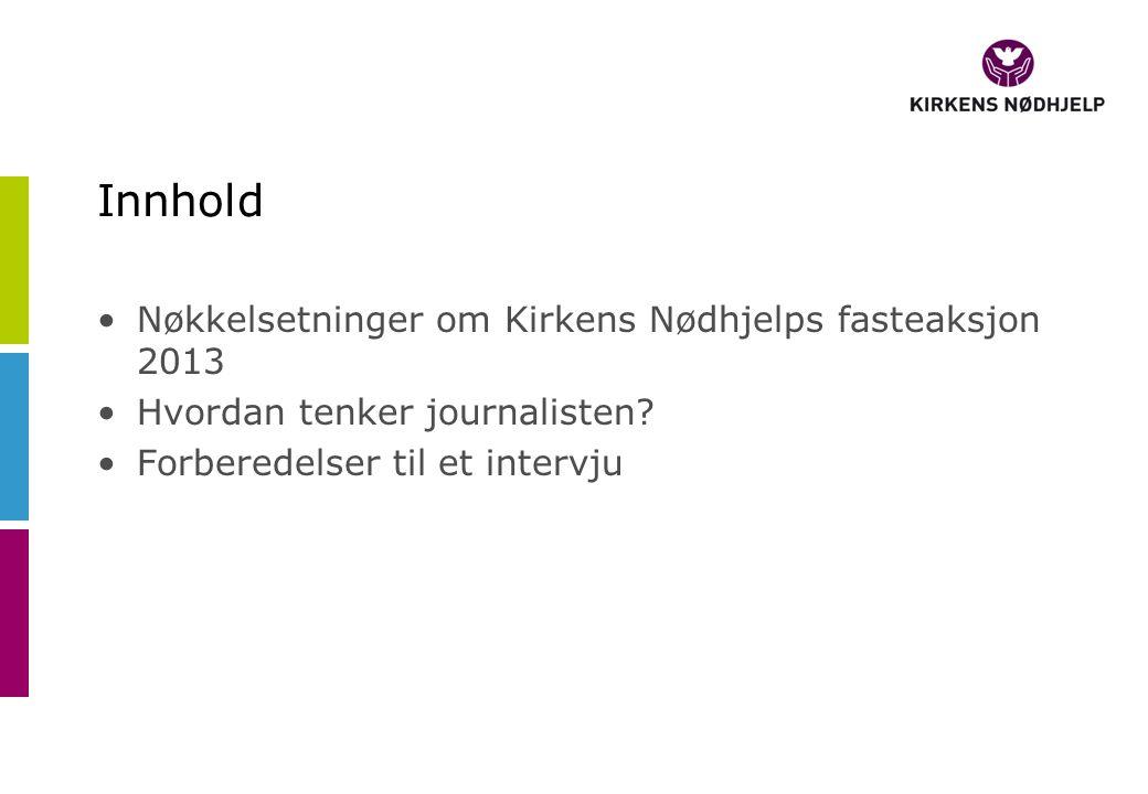 Innhold Nøkkelsetninger om Kirkens Nødhjelps fasteaksjon 2013 Hvordan tenker journalisten.
