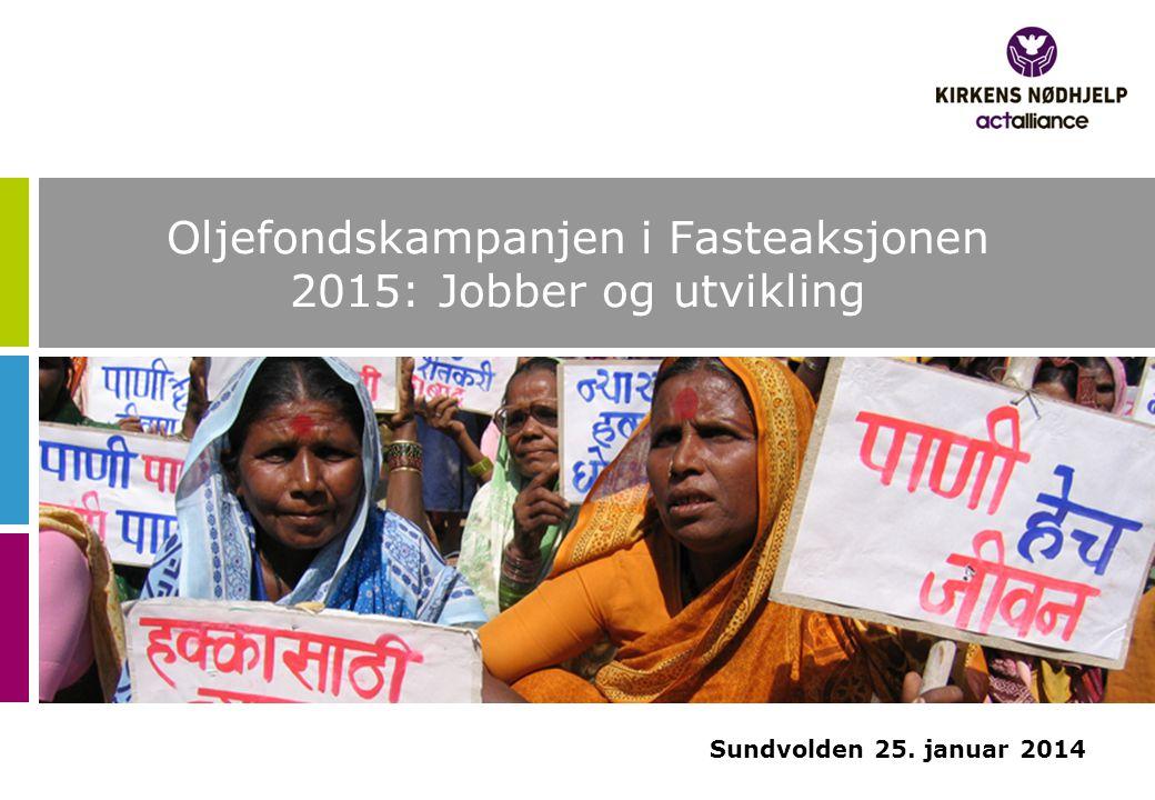 Oljefondskampanjen i Fasteaksjonen 2015: Jobber og utvikling Sundvolden 25. januar 2014