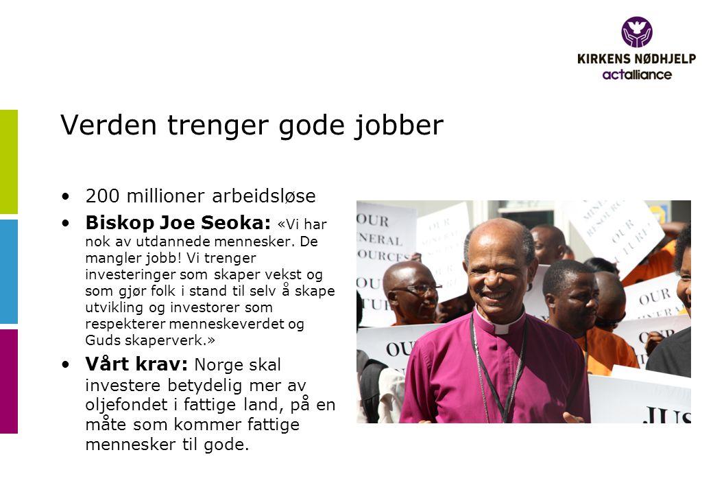 Verden trenger gode jobber 200 millioner arbeidsløse Biskop Joe Seoka: «Vi har nok av utdannede mennesker.