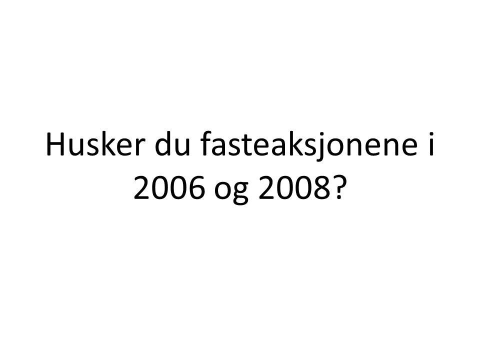 Husker du fasteaksjonene i 2006 og 2008?