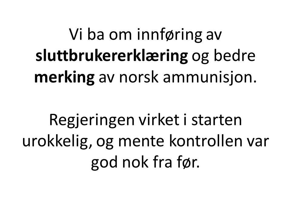 Vi ba om innføring av sluttbrukererklæring og bedre merking av norsk ammunisjon.