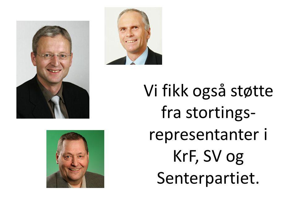 Vi fikk også støtte fra stortings- representanter i KrF, SV og Senterpartiet.