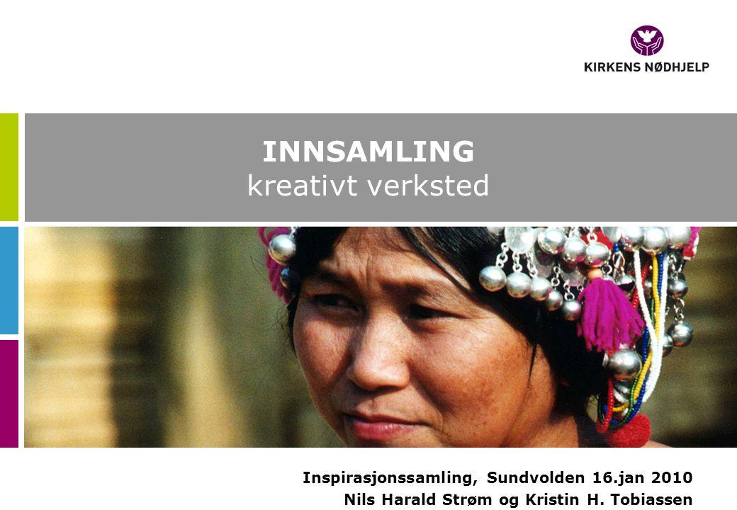 INNSAMLING kreativt verksted Inspirasjonssamling, Sundvolden 16.jan 2010 Nils Harald Strøm og Kristin H. Tobiassen