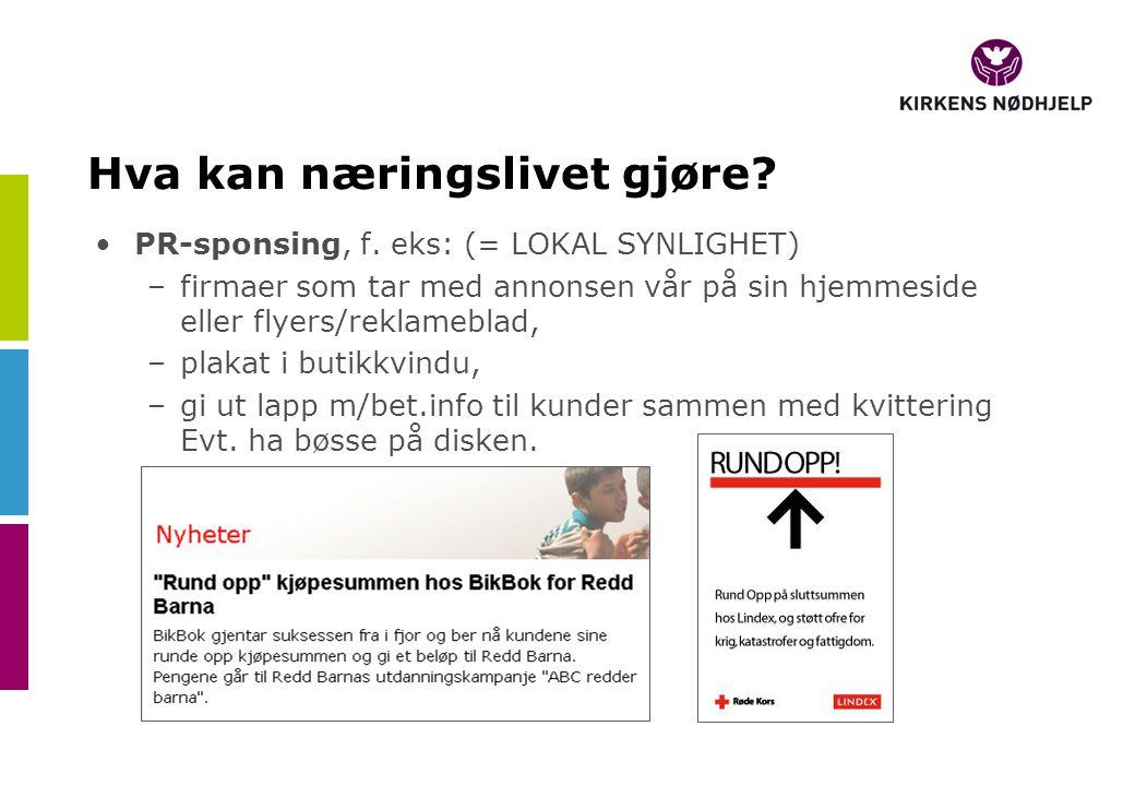 PR-sponsing, f. eks: (= LOKAL SYNLIGHET) –firmaer som tar med annonsen vår på sin hjemmeside eller flyers/reklameblad, –plakat i butikkvindu, –gi ut l