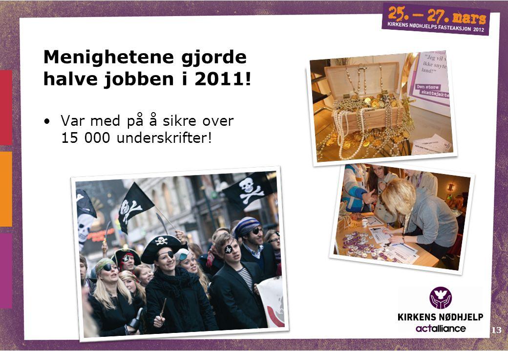 13 Menighetene gjorde halve jobben i 2011! Var med på å sikre over 15 000 underskrifter!