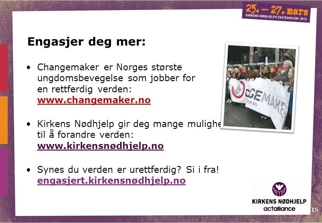 15 Engasjer deg mer: Changemaker er Norges største ungdomsbevegelse som jobber for en rettferdig verden: www.changemaker.no Kirkens Nødhjelp gir deg m