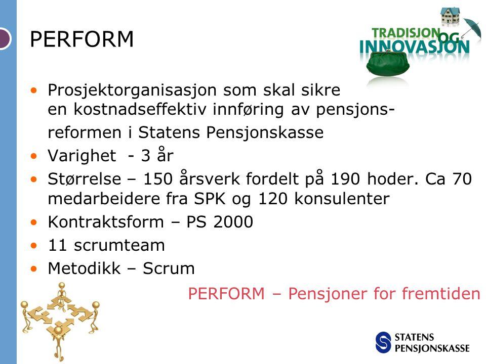 PERFORM Prosjektorganisasjon som skal sikre en kostnadseffektiv innføring av pensjons- reformen i Statens Pensjonskasse Varighet - 3 år Størrelse – 15