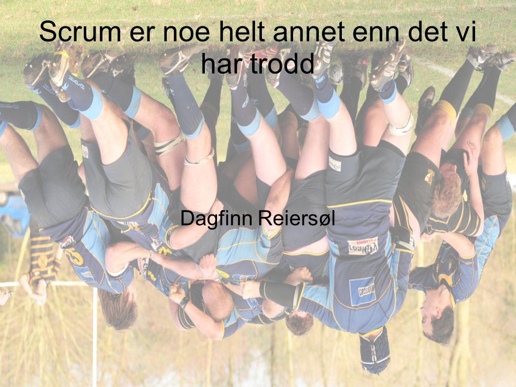 Scrum er noe helt annet enn det vi har trodd Dagfinn Reiersøl