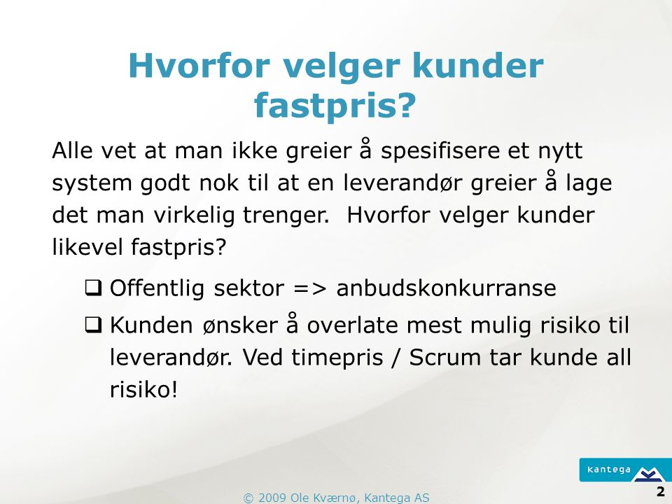 © 2009 Ole Kværnø, Kantega AS 2 Hvorfor velger kunder fastpris.