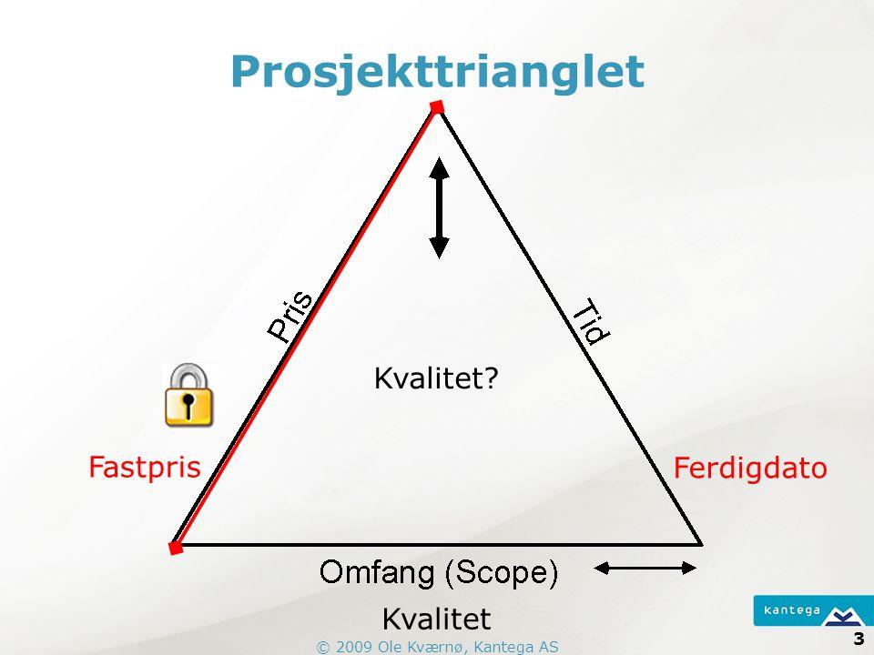 © 2009 Ole Kværnø, Kantega AS 3 Prosjekttrianglet Kvalitet? Kvalitet Ferdigdato Fastpris