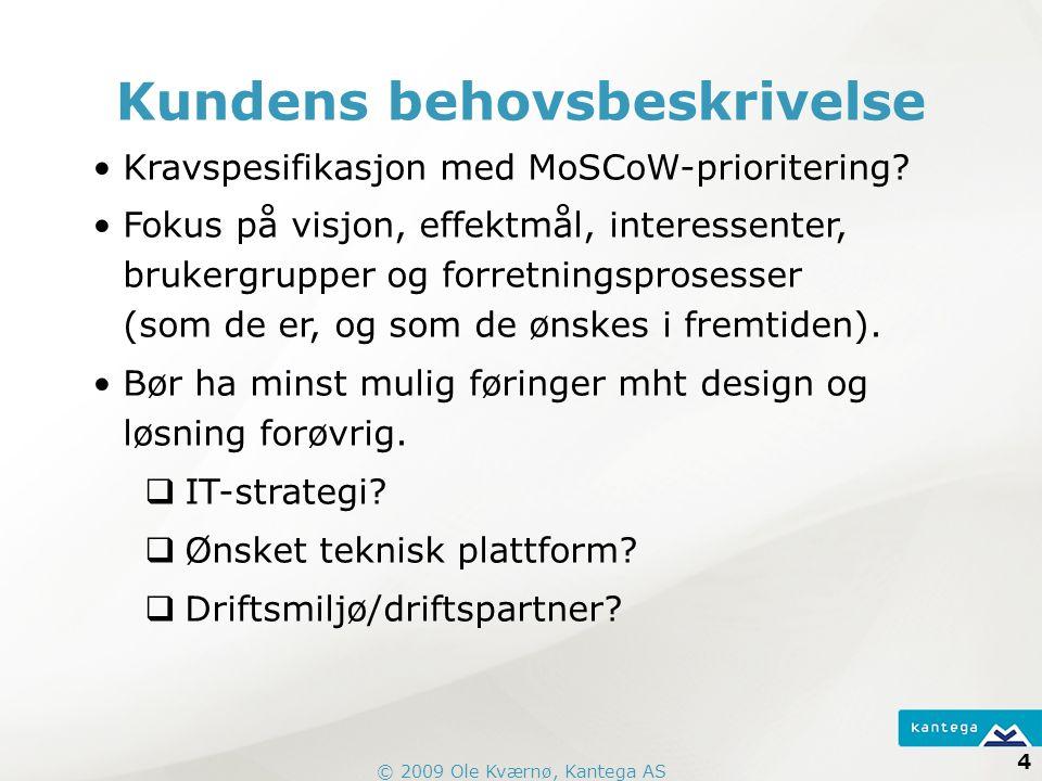 © 2009 Ole Kværnø, Kantega AS 4 Kundens behovsbeskrivelse Kravspesifikasjon med MoSCoW-prioritering.