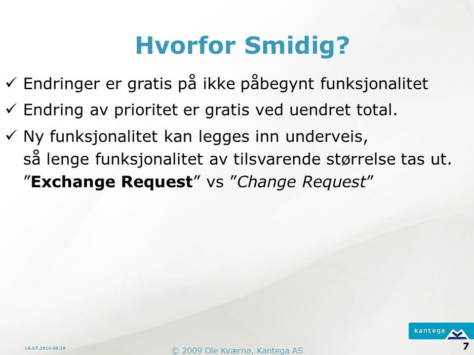© 2009 Ole Kværnø, Kantega AS 7 16.07.2014 08:30 Hvorfor Smidig.